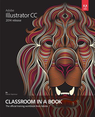 Adobe Illustrator Cc Classroom in a Book 2014 By Wood, Brian