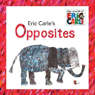Eric Carle's Opposites By Carle, Eric