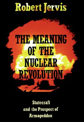 The Meaning of the Nuclear Revolution By Jervis, Robert