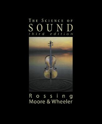 The Science of Sound By Rossing, Thomas D./ Moore, Richard F./ Wheeler, Paul A./ Moore, F. Richard