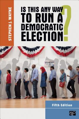 Is This Any Way to Run a Democratic Election? By Wayne, Stephen J.